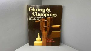 Gluing And Clamping A Woodworkers Handbook